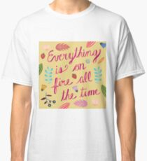 Everything is on Fire All the TIme Classic T-Shirt