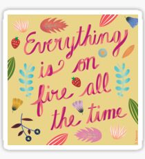 Everything is on Fire All the TIme Sticker