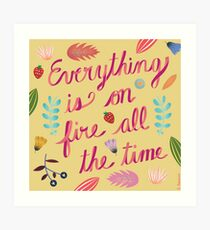 Everything is on Fire All the TIme Art Print