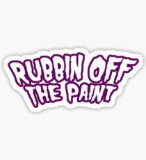 RUBBIN OFF THE PAINT Sticker