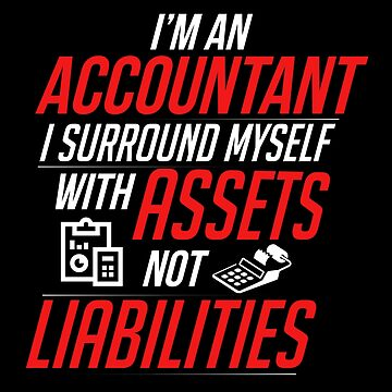 Accountant I Surround Myself Assets & Liabilities by trushirtdesigns