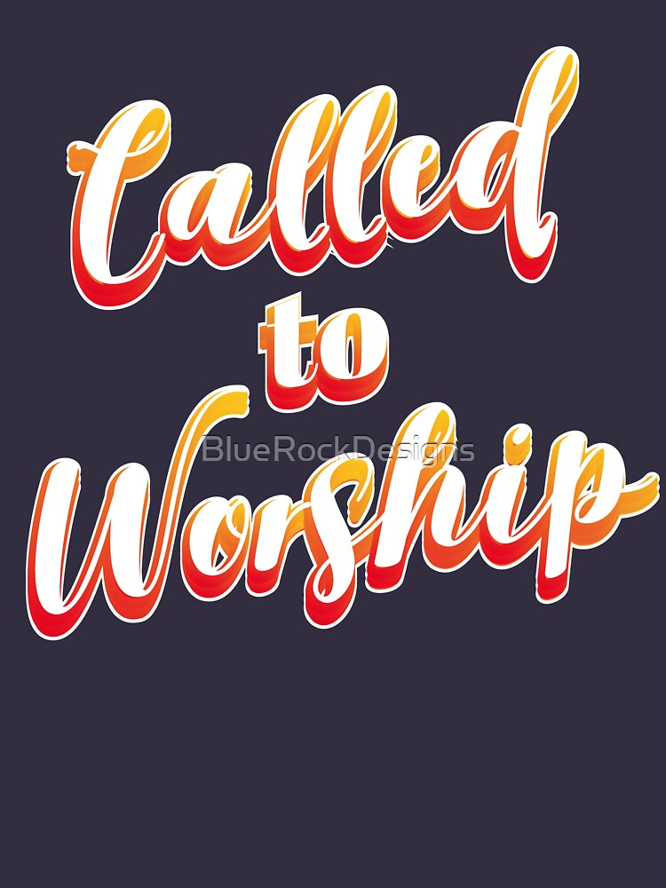Called To Worship Classic T Shirt By Bluerockdesigns Redbubble