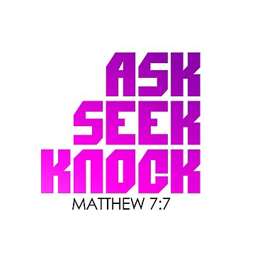 Ask Seek Knock by hecolors