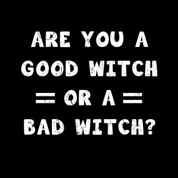 Are You A Good Witch Or A Bad Witch Shirt by JkLxCo