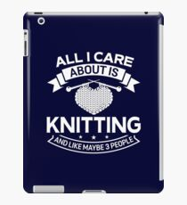 All I Care About Is Knitting And Like Maybe 3 People iPad Case/Skin