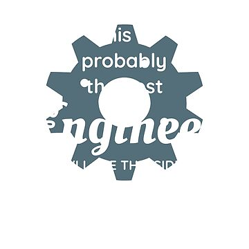 ENGINEER Tshirt - Probably the Best Engineer You'll see this side of Christmas by CliqueBank