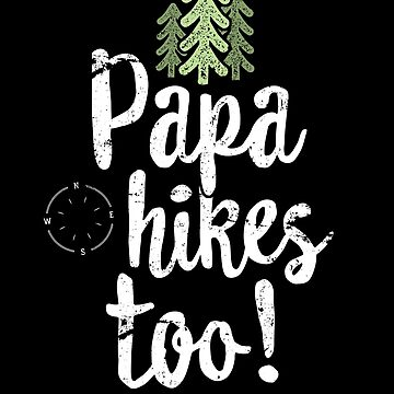 Papa Hikes Too - Family Hiking T-Shirt for Men & Camping by 14thFloor
