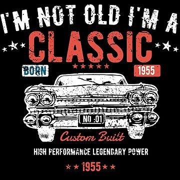 63rd Birthday Funny Distressed Design - Im Not Old Im A Classic Custom Built 1955 by kudostees