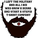 I left the military and all I did was grow a beard and start a stupid t-shirt company Brown by Artsworth
