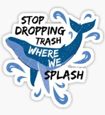 Stop Dropping Trash Where We Splash - Whale Sticker