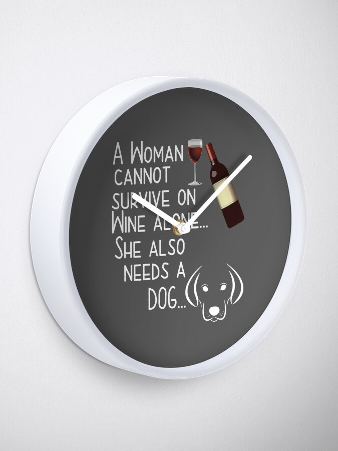 Alternate view of Dog And Wine Funny Design Womens - A Woman Cannot Survive On Wine Alone She Also Needs A Dog Clock