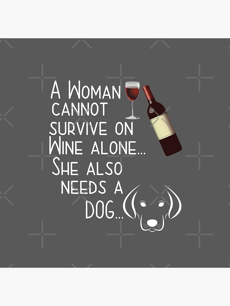 Dog And Wine Funny Design Womens - A Woman Cannot Survive On Wine Alone She Also Needs A Dog by kudostees