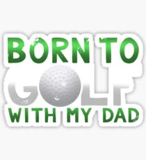Born to Golf With My Dad Father's Day Gift Sticker