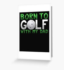 Born to Golf With My Dad Father's Day Gift Greeting Card