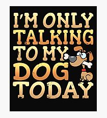I'm Only Talking To My Dog Today Photographic Print