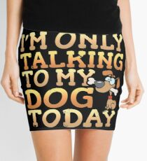 I'm Only Talking To My Dog Today Mini Skirt