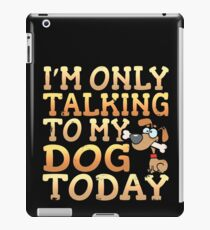 I'm Only Talking To My Dog Today iPad Case/Skin