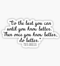Once you know better, do better (Maya Angelou) Sticker