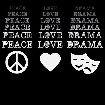 Peace Love Drama Musicals  Theater Lover Men Women Gift by kh123856