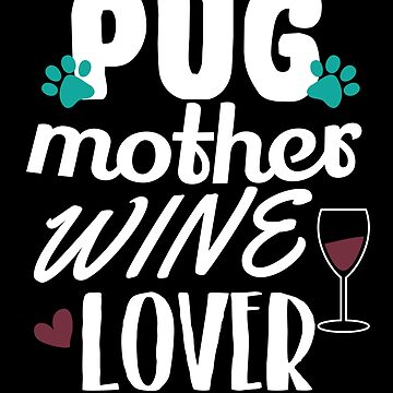 Funny Pug Dog Mom Mother Wine Lover  Mothers Day Gift by kh123856