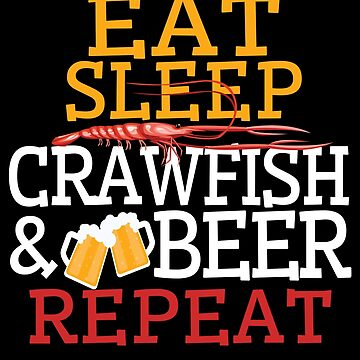 Funny Eat Sleep Crawfish   Beer Repeat  Cajun Gift by kh123856