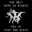 You only gave us rights because we gave you riots by dru1138