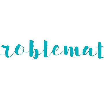 Problematic - Teal by amh0013