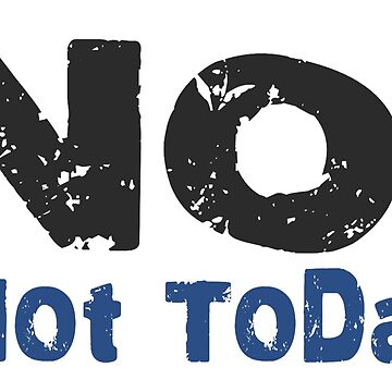 No! Not Today! - Blue by amh0013