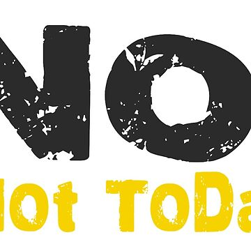 No! Not Today - Yellow  by amh0013