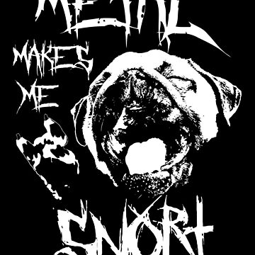 Metal Makes Me Snort by darklordpug