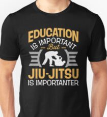 Education Is Important But Jiu-Jitsu Is Importanter Unisex T-Shirt