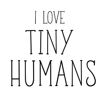 I Love Tiny Humans- Preemie Mugs , T shirts and Gifts by SQInspirations