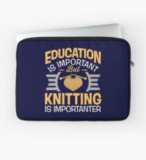 Education Is Important But Knitting Is Importanter Laptop Sleeve