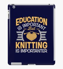 Education Is Important But Knitting Is Importanter iPad Case/Skin