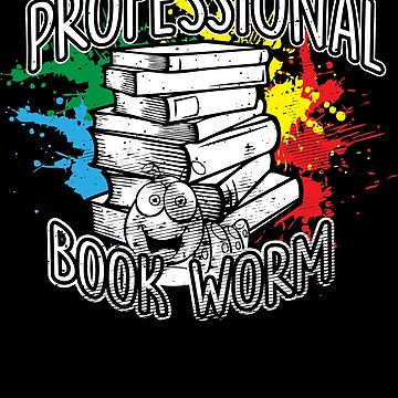 Professional Book Worm by trushirtdesigns
