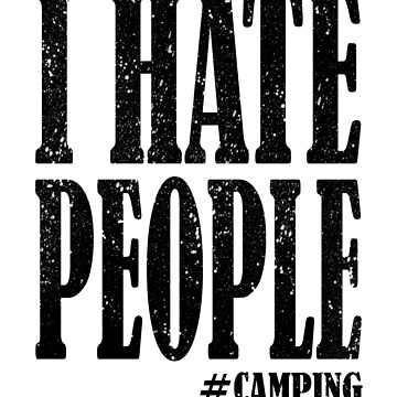 'I Hate People' Cool Camping Gift by leyogi