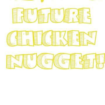 Future Chicken Nugget by TheDayNAge