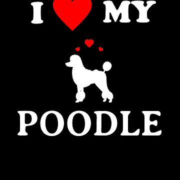 I Love My Poodle Cute Dog Lovers by LarkDesigns