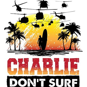Charlie Don't Surf by trev4000