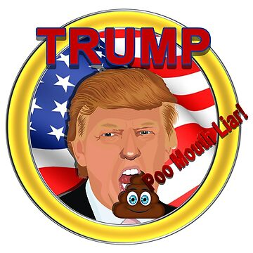 Trump a Poo Mouth Liar by ratherkool