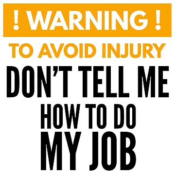 Warning To Avoid Injury Don't Tell Me How To Do My Job Funny Sarcastic Work Sticker by bigbadchadley