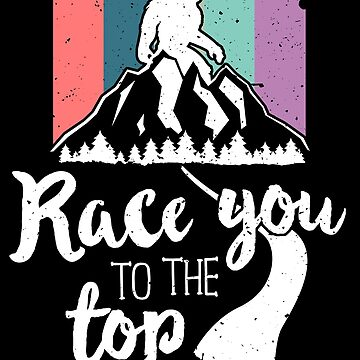 Race You To The Top T-Shirt - Outdoor Hiking Bigfoot by 14thFloor