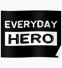 Everyday hero, saying, gift idea Poster