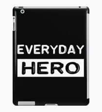 Everyday hero, saying, gift idea iPad Case/Skin