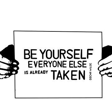 Sei du selbst, jeder andere ist schon vergeben von givemefive