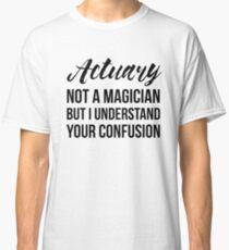 Actuary Not A Magician Classic T-Shirt
