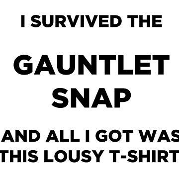 """I Survived the Gauntlet Snap..."" T-Shirt (Black) by PopCultureClub"