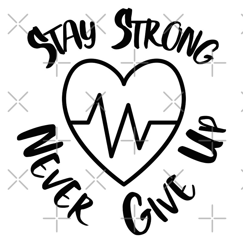 Stay Strong Never Give Up By Mehdals Redbubble