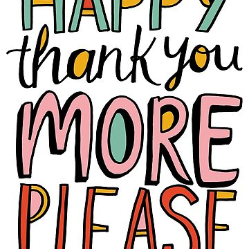 Happy Thank You More Please by annieriker