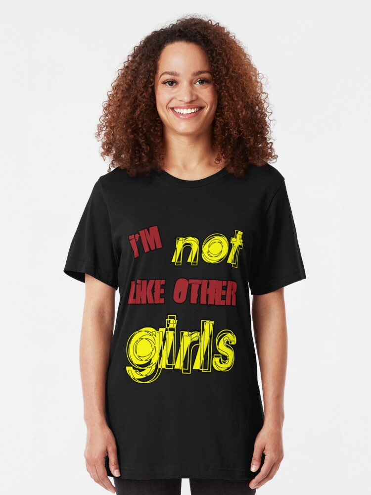 Alternate view of I'm Not Like Other Girls Slim Fit T-Shirt